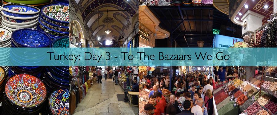 Turkey Day 3 - To The Bazaars We Go
